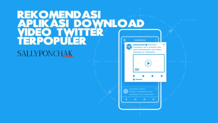 Rekomendasi Aplikasi Download Video Twitter Terpopuler
